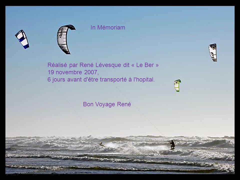 In Mémoriam Réalisé par René Lévesque dit « Le Ber » 19 novembre 2007, 6 jours avant d être transporté à l hopital.