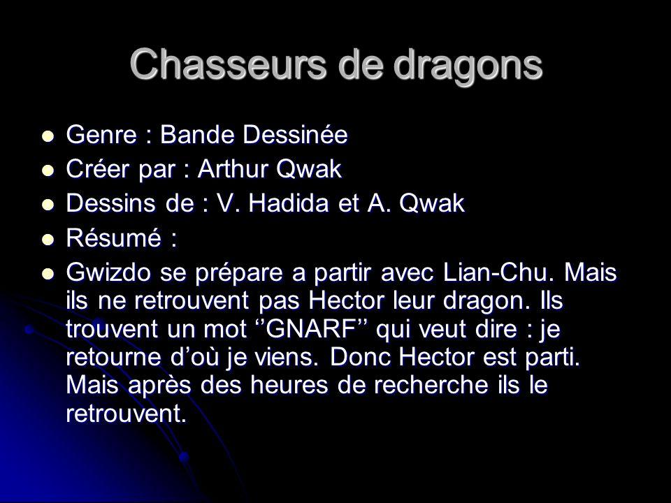 Chasseurs de dragons Genre : Bande Dessinée Créer par : Arthur Qwak