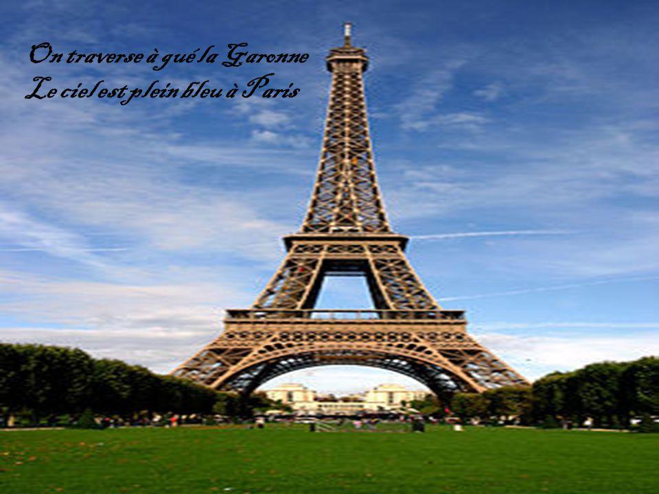 On traverse à gué la Garonne Le ciel est plein bleu à Paris