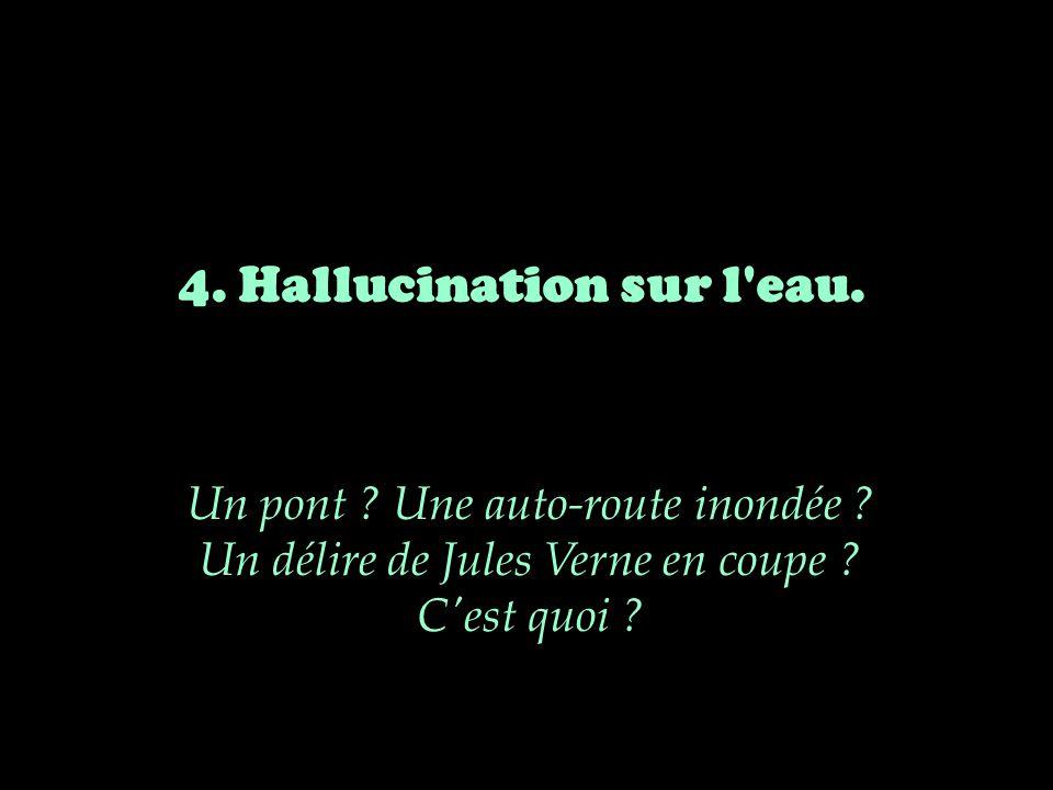 4. Hallucination sur l eau.