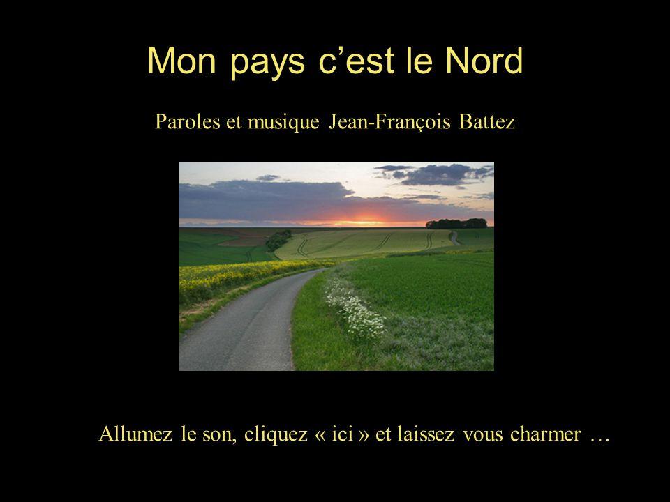 Mon pays c'est le Nord Paroles et musique Jean-François Battez