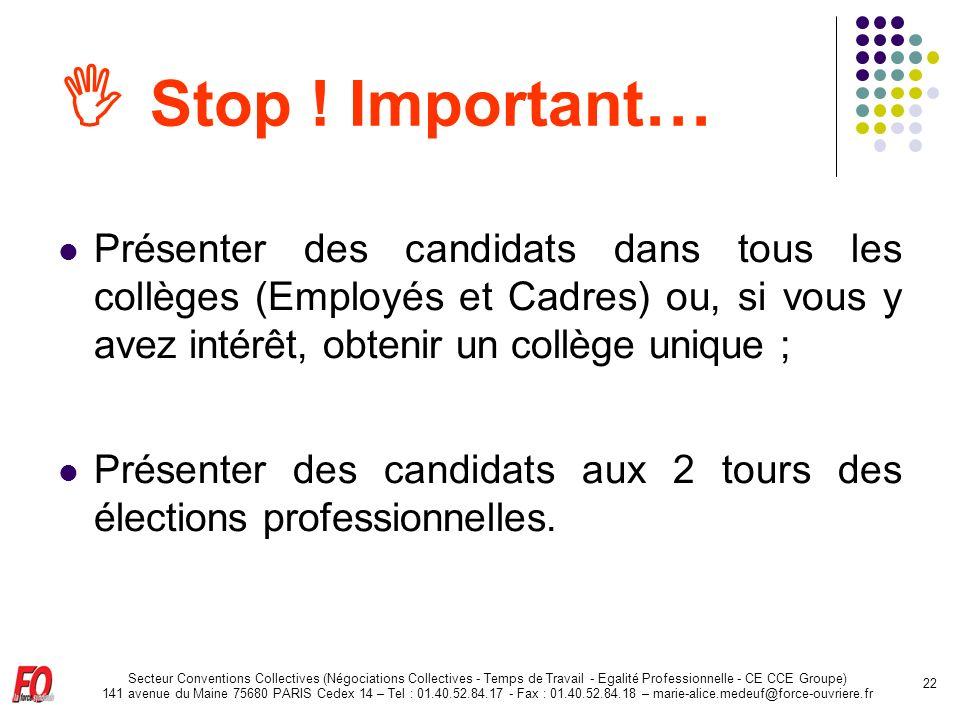  Stop ! Important… Présenter des candidats dans tous les collèges (Employés et Cadres) ou, si vous y avez intérêt, obtenir un collège unique ;