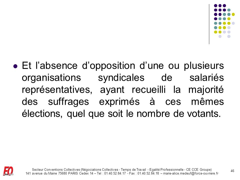 Et l'absence d'opposition d'une ou plusieurs organisations syndicales de salariés représentatives, ayant recueilli la majorité des suffrages exprimés à ces mêmes élections, quel que soit le nombre de votants.