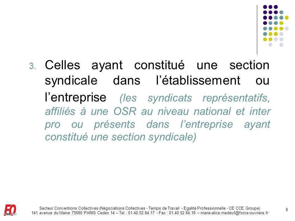 Celles ayant constitué une section syndicale dans l'établissement ou l'entreprise (les syndicats représentatifs, affiliés à une OSR au niveau national et inter pro ou présents dans l'entreprise ayant constitué une section syndicale)