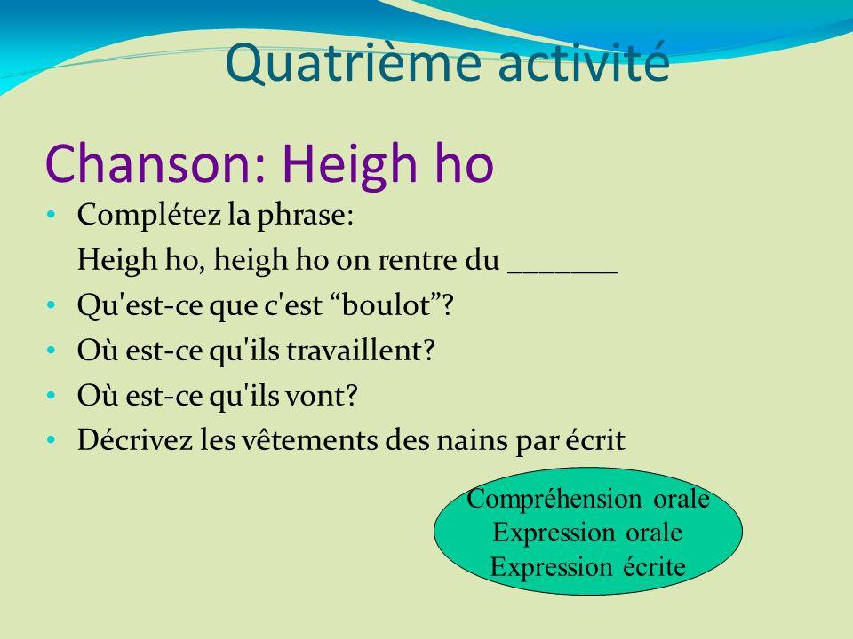Quatrième activité Chanson: Heigh ho Complétez la phrase: