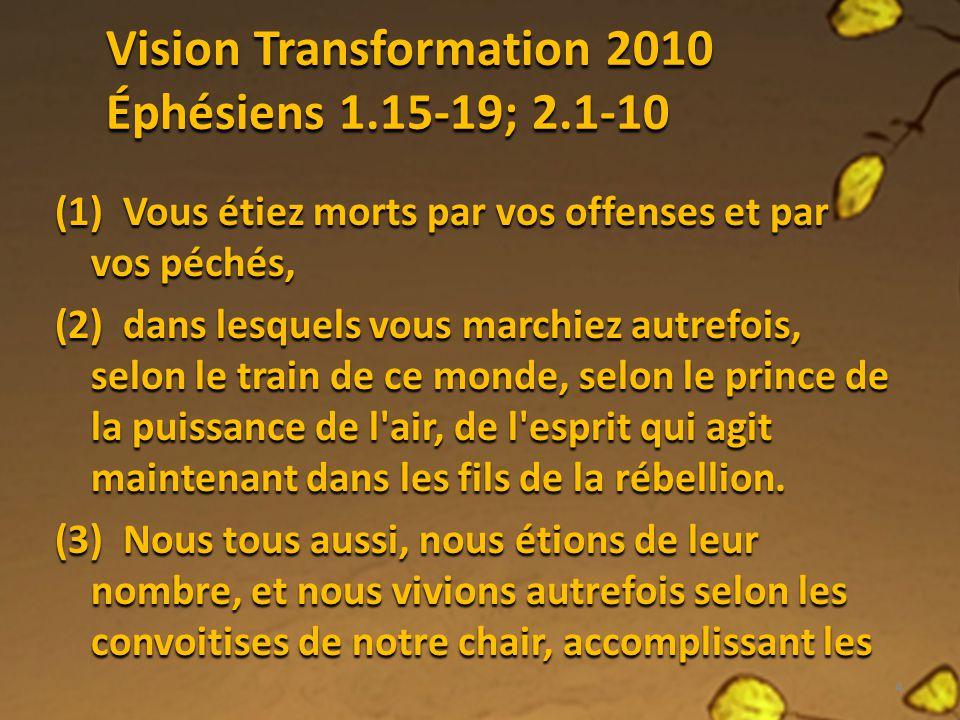 Vision Transformation 2010 Éphésiens 1.15-19; 2.1-10