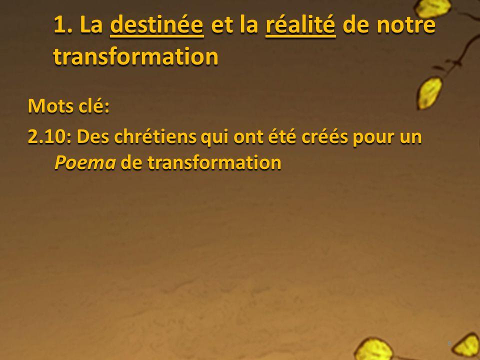 1. La destinée et la réalité de notre transformation
