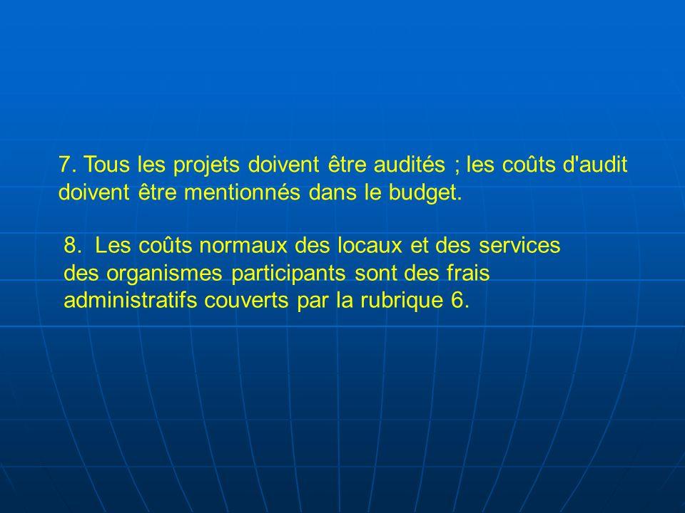 7. Tous les projets doivent être audités ; les coûts d audit doivent être mentionnés dans le budget.