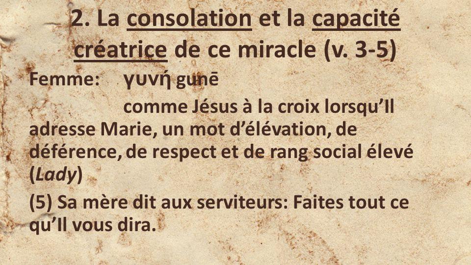 2. La consolation et la capacité créatrice de ce miracle (v. 3-5)