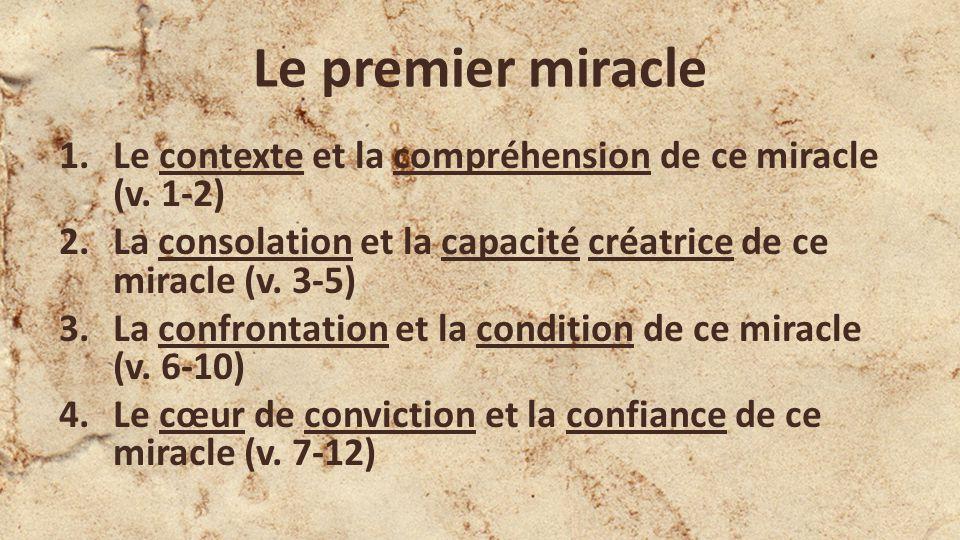 Le premier miracle Le contexte et la compréhension de ce miracle (v. 1-2) La consolation et la capacité créatrice de ce miracle (v. 3-5)