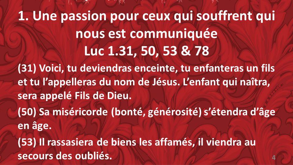 1. Une passion pour ceux qui souffrent qui nous est communiquée Luc 1
