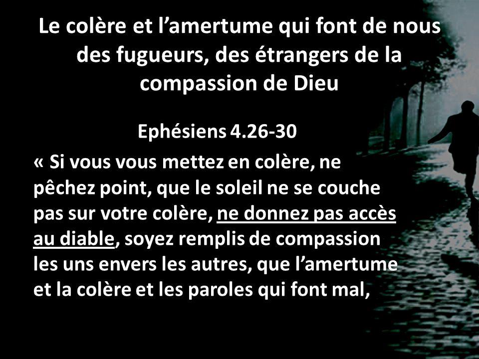 Le colère et l'amertume qui font de nous des fugueurs, des étrangers de la compassion de Dieu