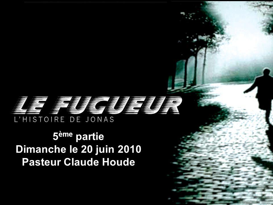 5ème partie Dimanche le 20 juin 2010 Pasteur Claude Houde