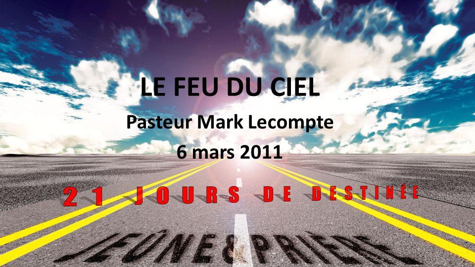 LE FEU DU CIEL Pasteur Mark Lecompte 6 mars 2011