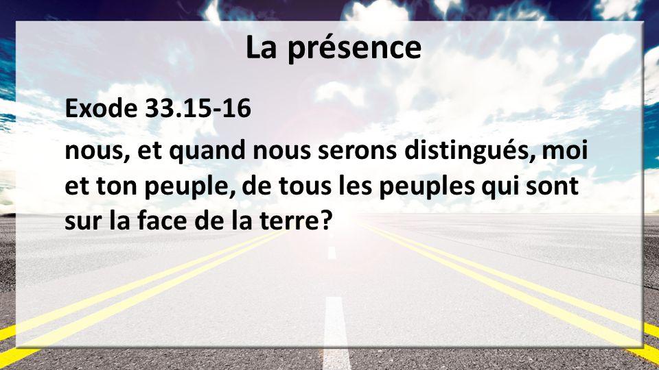 La présence Exode 33.15-16.