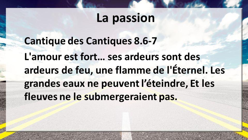 La passion Cantique des Cantiques 8.6-7