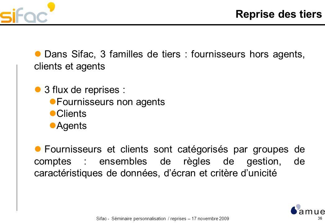 Reprise des tiers Dans Sifac, 3 familles de tiers : fournisseurs hors agents, clients et agents. 3 flux de reprises :