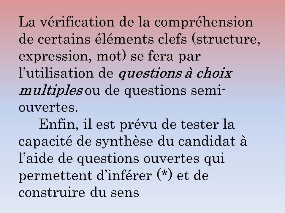 La vérification de la compréhension de certains éléments clefs (structure, expression, mot) se fera par l'utilisation de questions à choix multiples ou de questions semi-ouvertes.