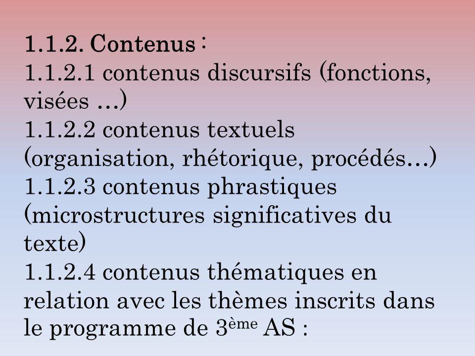 1.1.2. Contenus : 1.1.2.1 contenus discursifs (fonctions, visées …) 1.1.2.2 contenus textuels (organisation, rhétorique, procédés…)