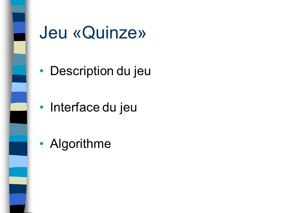 Jeu «Quinze» Description du jeu Interface du jeu Algorithme