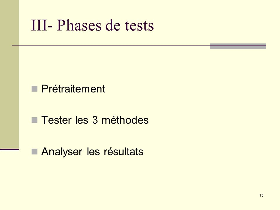 III- Phases de tests Prétraitement Tester les 3 méthodes