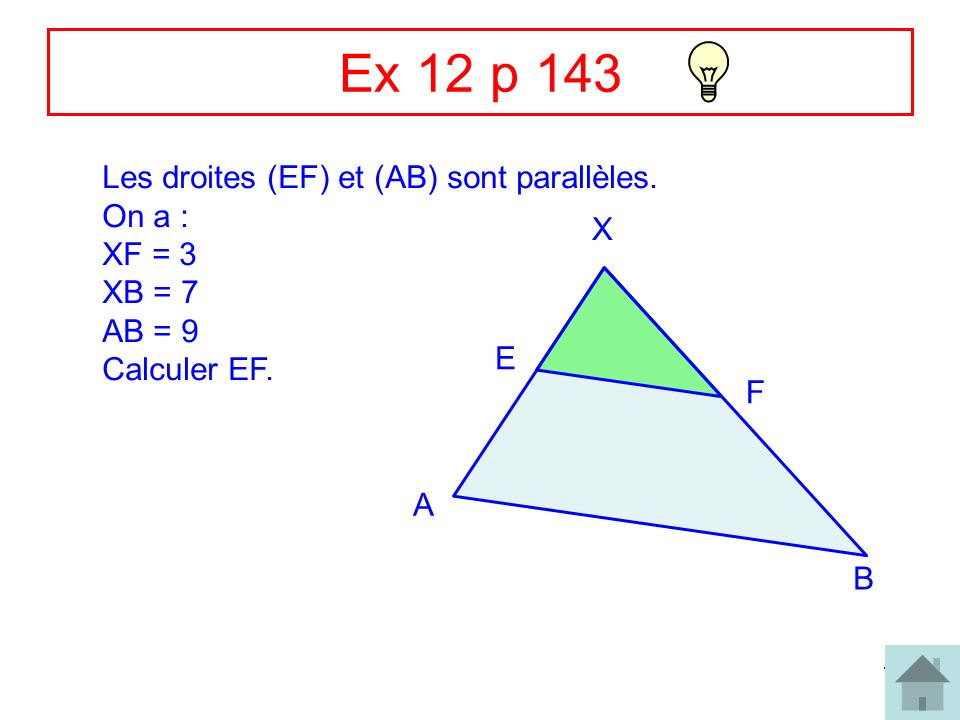 Ex 12 p 143 Les droites (EF) et (AB) sont parallèles. On a : XF = 3 X