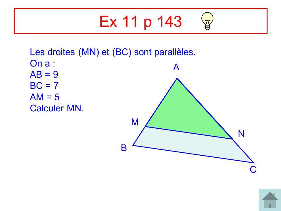 Ex 11 p 143 Les droites (MN) et (BC) sont parallèles. On a : AB = 9 A