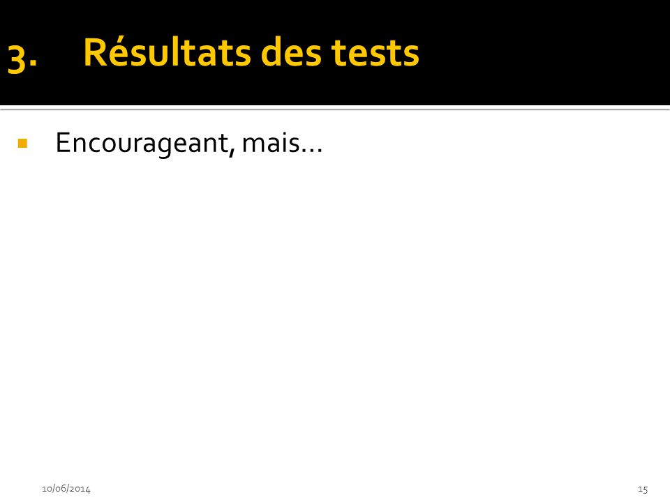 Résultats des tests Encourageant, mais… 02/04/2017 15
