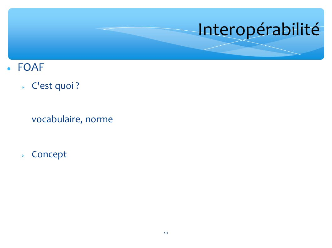 Interopérabilité FOAF C est quoi vocabulaire, norme Concept 10