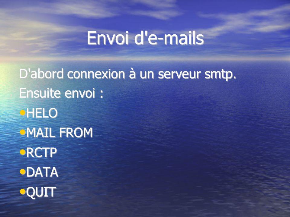 Envoi d e-mails D abord connexion à un serveur smtp. Ensuite envoi :
