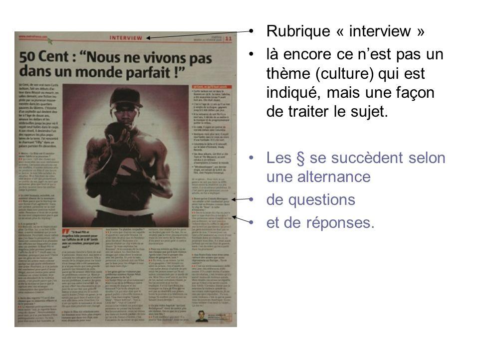 Rubrique « interview » là encore ce n'est pas un thème (culture) qui est indiqué, mais une façon de traiter le sujet.