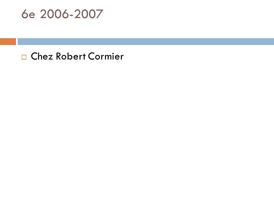 6e 2006-2007 Chez Robert Cormier