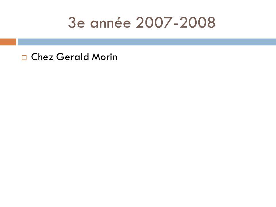 3e année 2007-2008 Chez Gerald Morin