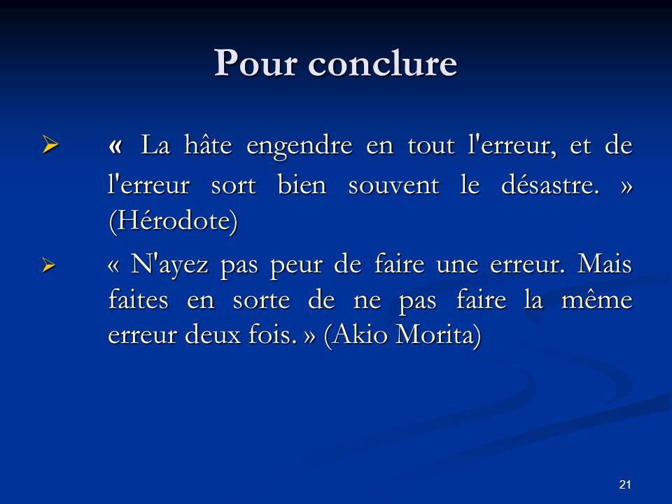 Pour conclure « La hâte engendre en tout l erreur, et de l erreur sort bien souvent le désastre. » (Hérodote)