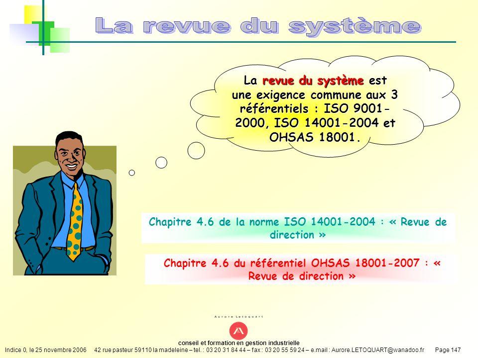 La revue du système La revue du système est une exigence commune aux 3 référentiels : ISO 9001-2000, ISO 14001-2004 et OHSAS 18001.