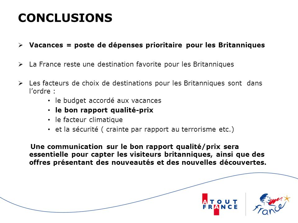 CONCLUSIONS Vacances = poste de dépenses prioritaire pour les Britanniques. La France reste une destination favorite pour les Britanniques.