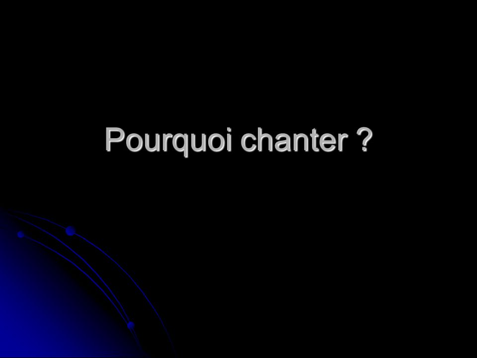 Pourquoi chanter