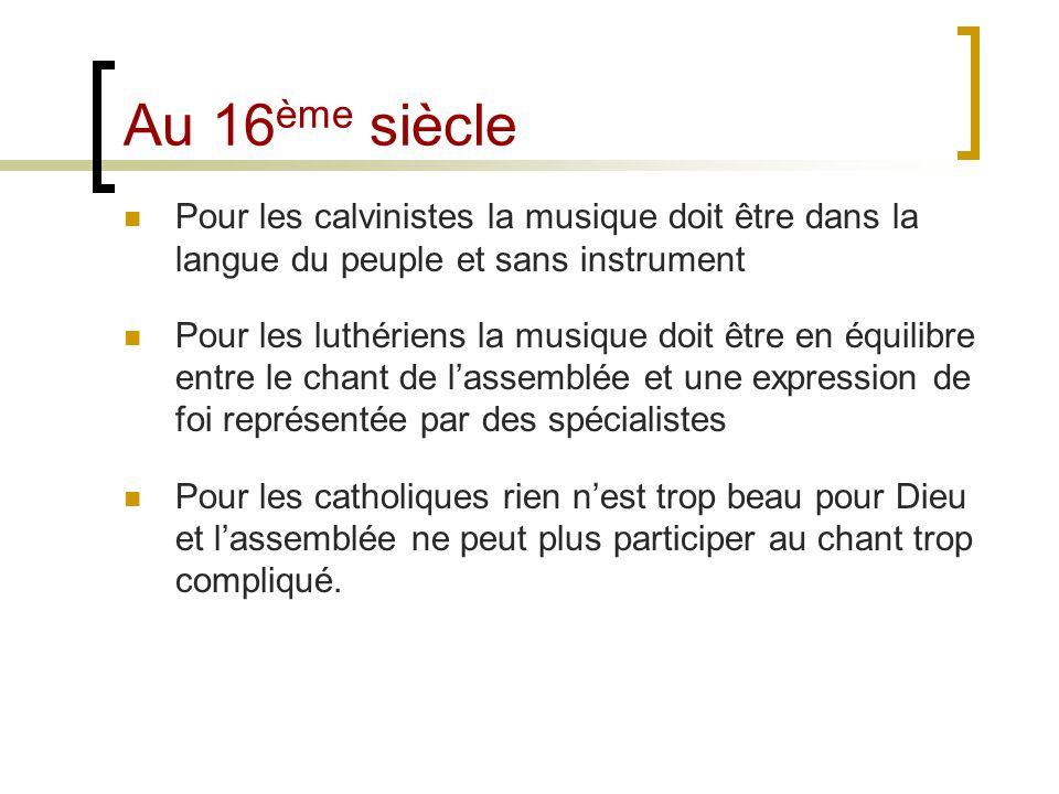 Au 16ème siècle Pour les calvinistes la musique doit être dans la langue du peuple et sans instrument.
