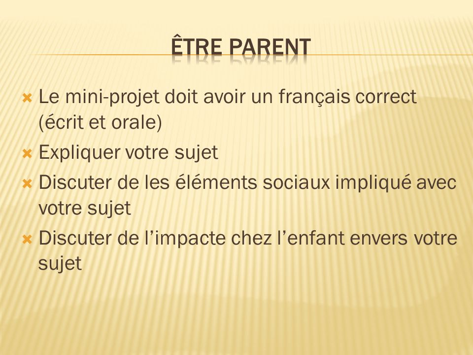 Être parentLe mini-projet doit avoir un français correct (écrit et orale) Expliquer votre sujet.
