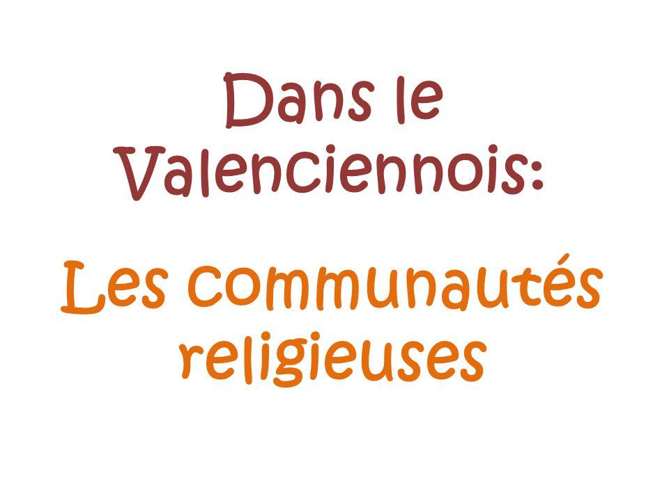Dans le Valenciennois: Les communautés religieuses