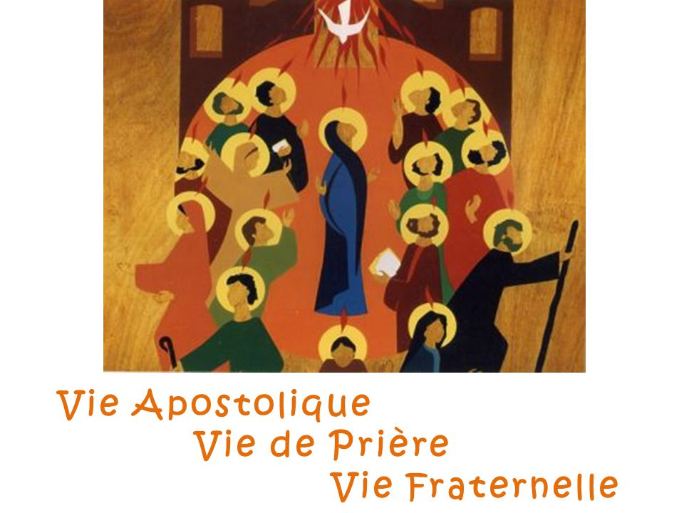 Vie Apostolique Vie de Prière Vie Fraternelle