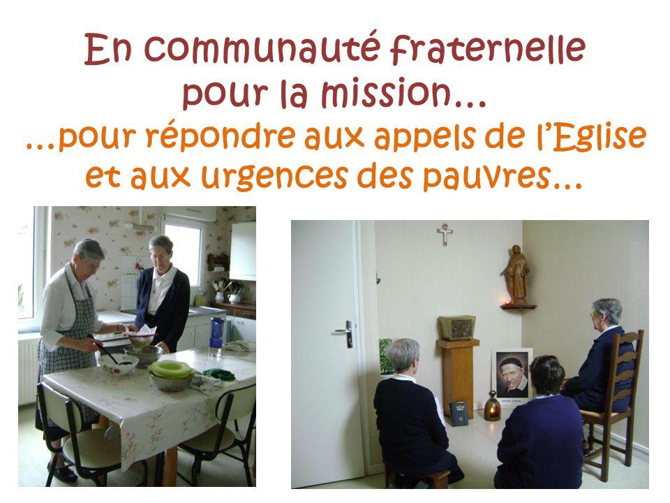 En communauté fraternelle pour la mission… …pour répondre aux appels de l'Eglise et aux urgences des pauvres…