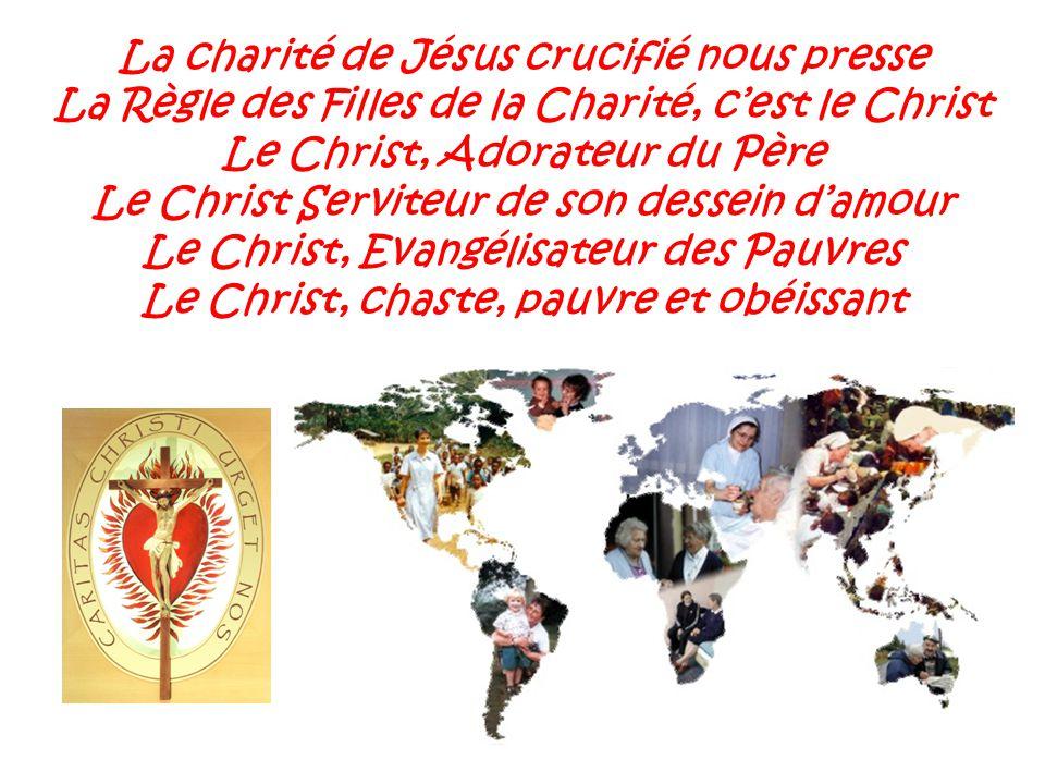 La charité de Jésus crucifié nous presse La Règle des Filles de la Charité, c'est le Christ Le Christ, Adorateur du Père Le Christ Serviteur de son dessein d'amour Le Christ, Evangélisateur des Pauvres Le Christ, chaste, pauvre et obéissant