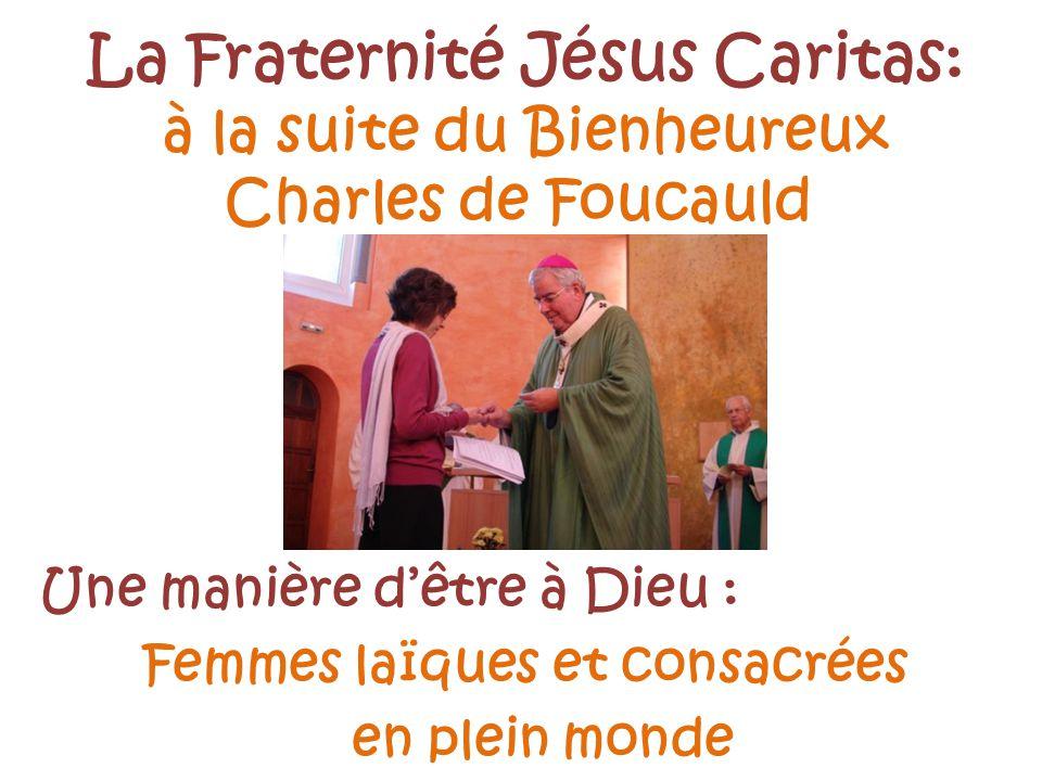 La Fraternité Jésus Caritas: à la suite du Bienheureux Charles de Foucauld