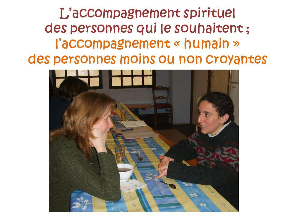L'accompagnement spirituel des personnes qui le souhaitent ; l'accompagnement « humain » des personnes moins ou non croyantes