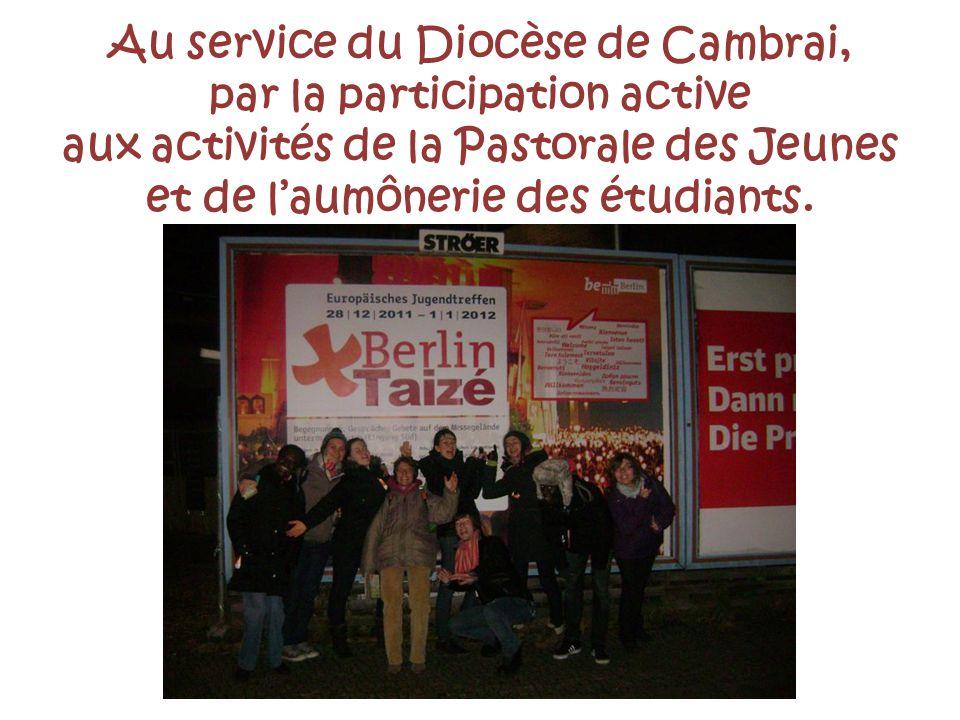 Au service du Diocèse de Cambrai, par la participation active aux activités de la Pastorale des Jeunes et de l'aumônerie des étudiants.
