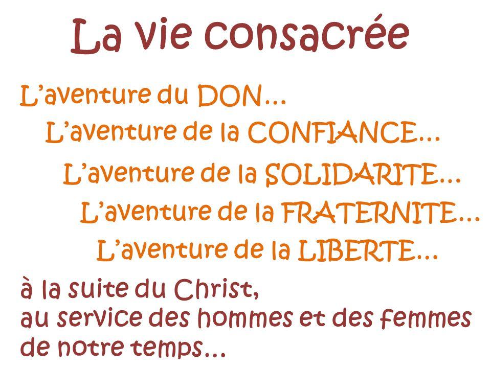 La vie consacrée L'aventure du DON… L'aventure de la CONFIANCE…