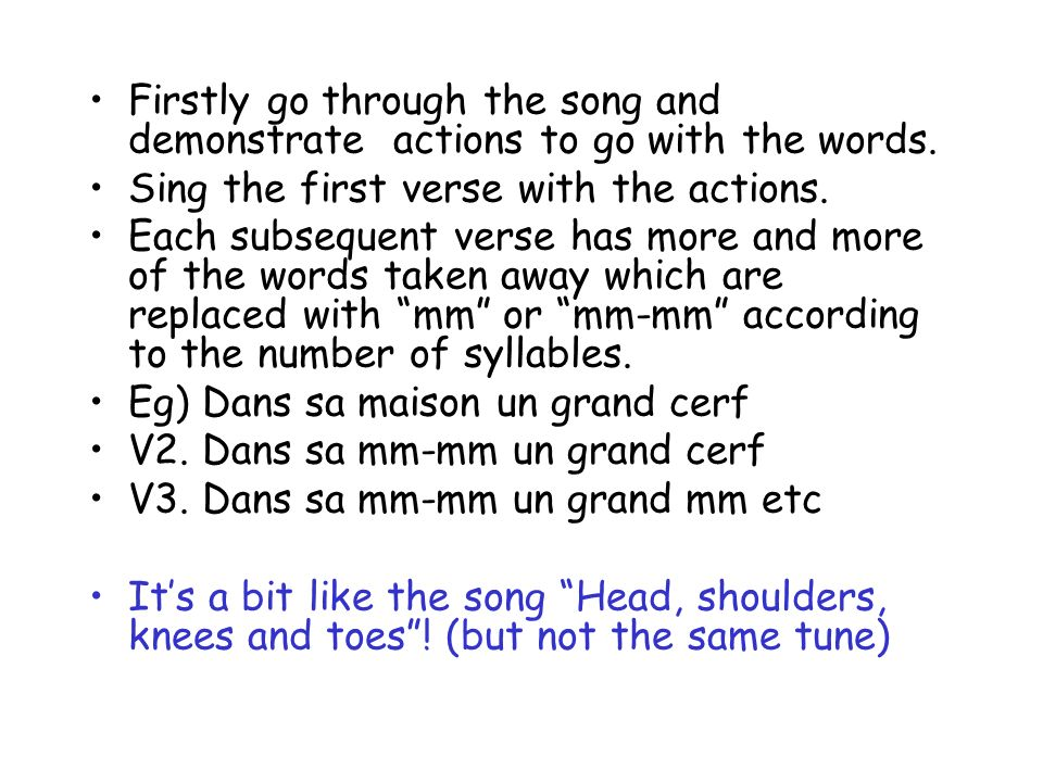 Firstly go through the song and demonstrate actions to go with the words.
