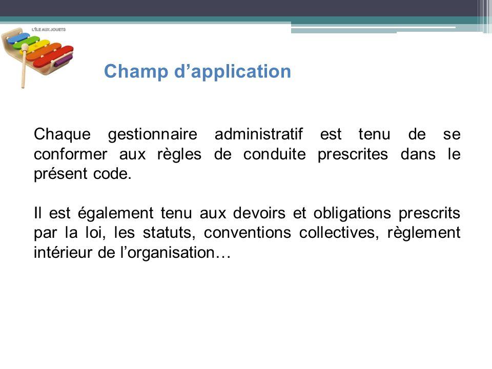 Champ d'application Chaque gestionnaire administratif est tenu de se conformer aux règles de conduite prescrites dans le présent code.