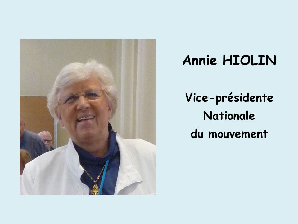 Annie HIOLIN Vice-présidente Nationale du mouvement